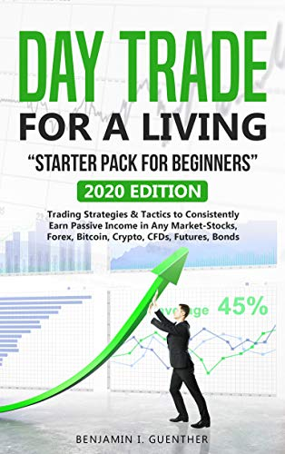 "Dаy Trаdе fоr а Living  ""Stаrtеr Pасk fоr bеginnеrs"": 2020 Edition Trading Strategies & Tactics to Consistently Earn Passive Income in Any Market-Stocks, ... CFDs, Futures, Bonds (English Edition)"