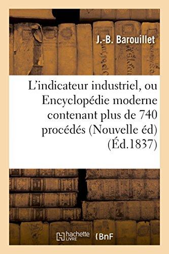 L'indicateur industriel, ou Encyclopédie moderne contenant plus de 740 procédés ou recettes utiles