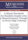 A Sharp Threshold for Random Graphs With a Monochromatic Triangle in Every Edge Coloring (Memoirs of the American Mathematical Society)