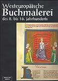 Westeuropäische Buchmalerei des 8. bis 16. Jahrhunderts