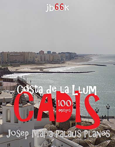 Descargar Libro Costa de la Llum: Cadis (100 imatges) (Catalan Edition) de JOSEP MARIA PALAUS PLANES