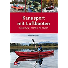 Kanusport mit Luftbooten: Ausrüstung · Technik · 30 Touren