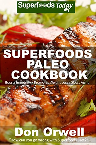 Superfoods Paleo Cookbook: 150 Recipes of Quick & Easy Cooking, Paleo Cookbooks, Gluten Free Cooking, Wheat Free, Whole Foods Diet,Weight Loss Transformation, ... diet solution Book 28) (English Edition) - Transformation Solution