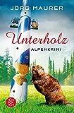 Unterholz: Alpenkrimi von Jörg Maurer (3. März 2014) Taschenbuch
