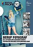 Beruf Fotograf (mitp edition ProfiFoto): Ein Leitfaden für angehende Berufsfotografen für einen erfolgreichen Start