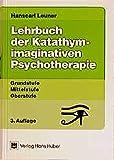 Lehrbuch der Katathym-imaginativen Psychotherapie. Grundstufe - Mittelstufe - Oberstufe