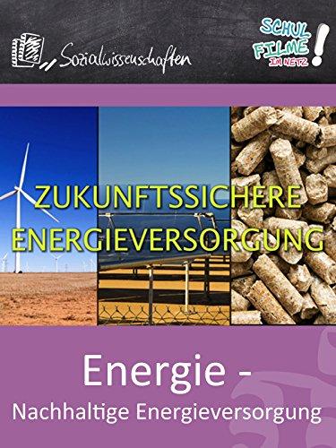 Energie - Nachhaltige Energieversorgung - Schulfilm Sozialwissenschaften