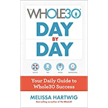 The Whole30 Day by Day: Your Daily Guide to Whole30 Success