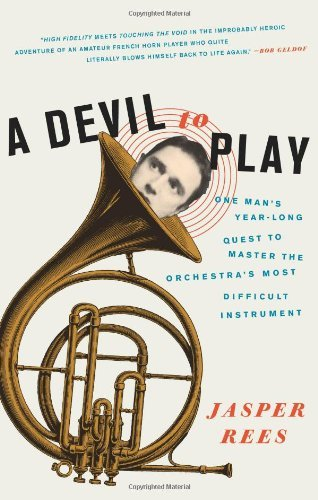 A Devil to Play: One Man's Year-Long Quest to Master the Orchestra's Most Difficult Instrument by Jasper Rees (2008-12-02)