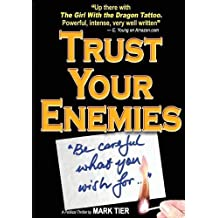 Trust Your Enemies: A Political Thriller. A story of power and corruption, love and betrayal-and moral redemption