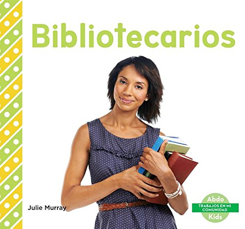 Bibliotecarios (Librarians) (Trabajos En Mi Comunidad / My Community: Jobs) por Julie Murray