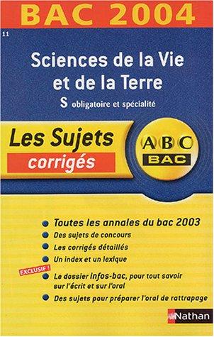 ABC Bac - Les Sujets corrigés : Bac 2004 : Sciences de la vie et de la terre, S
