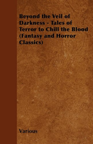 Beyond the Veil of Darkness - Tales of Terror to Chill the Blood (Fantasy and Horror Classics) Cover Image