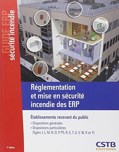 Réglementation et mise en sécurité incendie des ERP. Etablissements recevant du public. Dispositions générales, dispositions particulières.