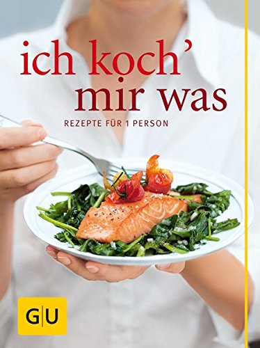 Image of Ich koch` mir was: Rezepte für 1 Person - und nichts bleibt übrig (GU Themenkochbuch)