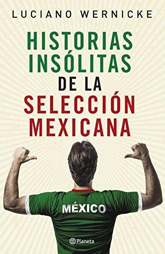 Historias insólitas de la selección mexicana de futbol por Luciano Wernicke