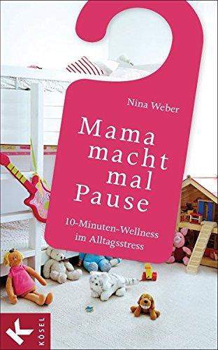 Preisvergleich Produktbild Mama macht mal Pause: 10-Minuten-Wellness im Alltagsstress