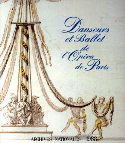 Danseurs et ballet de lOpéra de Paris depuis 1671 : Musée de l'Histoire de France, Juin à Octobre 1988