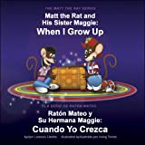 Image de Matt the Rat and His Sister Maggie / Raton Mateo y Su Herman Maggie: When I Grow Up / Cuando Yo Crezca (The Matt the Rat Series / La Serie De Ratn Mat