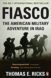 Fiasco: The American Military Adventure in Iraq by Thomas E. Ricks (2007-05-03)