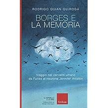 Borges e la memoria. Viaggio nel cervello umano da Funes al neurone Jennifer Aniston