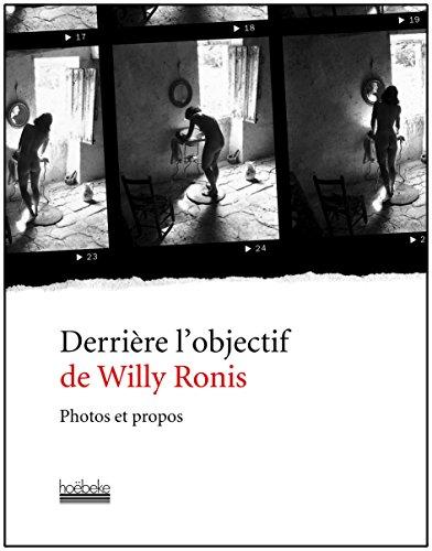 Derrière l'objectif de Willy Ronis: Photos et propos