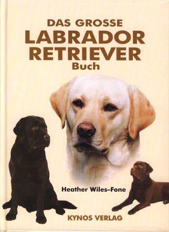 Das grosse Labrador Retriever Buch (Große Labrador-retriever)
