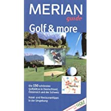 Golf & more: Die 150 schönsten Golfplätze in Deutschland, Österreich und der Schweiz. Hotel- und Restauranttipps in der Umgebung. Mit Bewertung vom Golf Journal