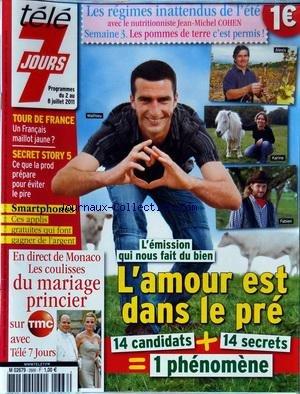 TELE 7 JOURS No 2666 Du 02/07/2011 - L'EMISSION QUI NOUS FAIT DU BIEN / L'AMOUR EST DANS LE PRE - TOUR DE FRANCE / UN FRANCAIS MAILLOT JAUNE - SECRET STORY 5 - LES COULISSES DU MARIAGE PRINCIER