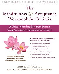The Mindfulness and Acceptance Workbook for Bulimia: A Guide to Breaking Free from Bulimia Using Acceptance and Commitment Therapy (New Harbinger Self-Help Workbook) by Emily K. Sandoz PhD (2011-07-01)