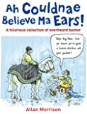 Ah Couldnae Believe Ma Ears!: Classic Overheard Conversations