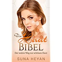 HAUT BIBEL: Eine gesunde und schöne Haut mit einfachen Methoden : [Haut nah, gesunde Haut, Hautpflege]
