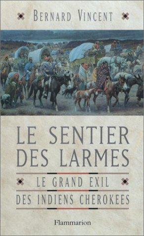 Le Sentier des larmes : Le Grand Exil des indiens Cherokees par Bernard Vincent