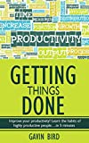 Getting Things Done: Learn the habits of highly productive people....in 5 minutes (Getting things done, time management, prioritization, organizational ... things done, David Allen) (English Edition)