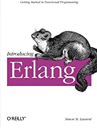Introducing Erlang: Getting Started in Functional Programming by Simon St. Laurent (2013-02-08)