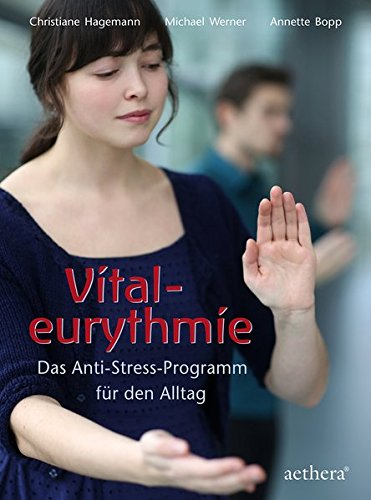 Vitaleurythmie: Das Anti-Stress-Programm für den Alltag