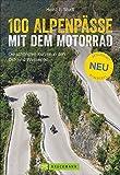 100 Alpenpässe mit dem Motorrad: Die schönsten Kurven in den Ost- und Westalpen. Der...