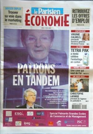 PARISIEN ECONOMIE (LE) [No 20127] du 25/05/2009 - PATRONS EN TANDEM / BAUDOIN PROT - MICHEL PEBEREAU -CHRISTOPHE LAFARGE -UNE CAVE QUI VAUT DE L'OR -TETRA PAK A RENDU CELEBRE L'EMBALLAGE EN CARTON -TROUVER SA VOIE DANS LE MARKETING