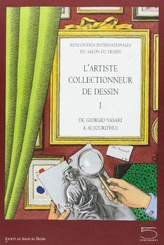 L'artiste collectionneur de dessin : De Giorgio Vasari à aujourd'hui Tome 1