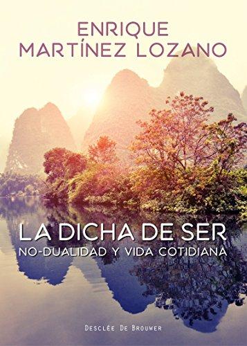 La dicha de ser. No-dualidad y vida cotidiana por Enrique Martínez Lozano