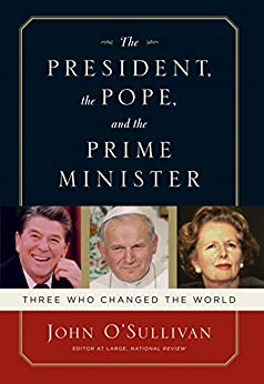 The President, the Pope, And the Prime Minister: Three Who Changed the World di [O'Sullivan, John]