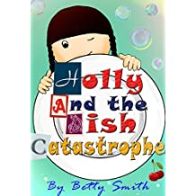 Holly and the Dish Catastrophe: The Easiest Way To Teach Your Child Good Manners (English Edition)