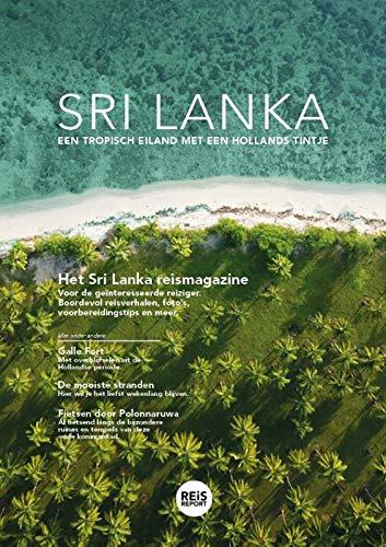 Het Sri Lanka reismagazine 2019: Een tropisch eiland met een Hollands tintje: Het luxe Sri Lanka reisgids magazine boordevol reisverhalen, ... handige tips (REiSREPORT reisgids magazines)
