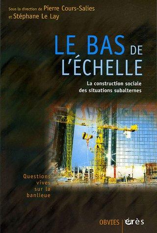 Le bas de l'échelle : La construction sociale des situations subalternes par Stéphane Le Lay