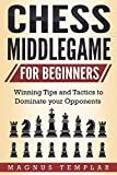 #3: Chess for Beginners: Winning Tips and Tactics to Dominate your Opponents (CHESS MIDDLEGAME)