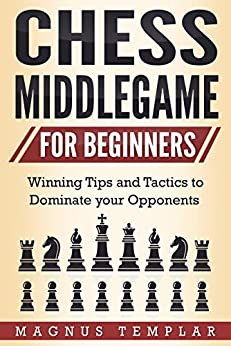 Descarga gratuita Chess for Beginners: Winning Tips and Tactics to Dominate your Opponents (CHESS MIDDLEGAME) Epub