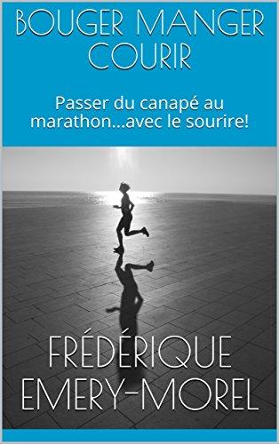 Couverture du livre BOUGER MANGER COURIR: Passer du canapé au marathon...avec le sourire!