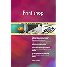 Print shop All-Inclusive Self-Assessment - More than 660 Success Criteria, Instant Visual Insights, Comprehensive Spreadsheet Dashboard, Auto-Prioritized for Quick Results