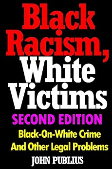 Black Racism, White Victims (Second Edition): Black-On-White Crime  And Other Legal Problems (English Edition) par [Publius, John]