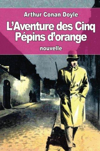 L'Aventure des Cinq Pépins d'orange: ou Les Cinq Pépins d'orange par Arthur Conan Doyle
